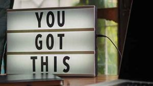 """A sign that reads """"You got this."""""""
